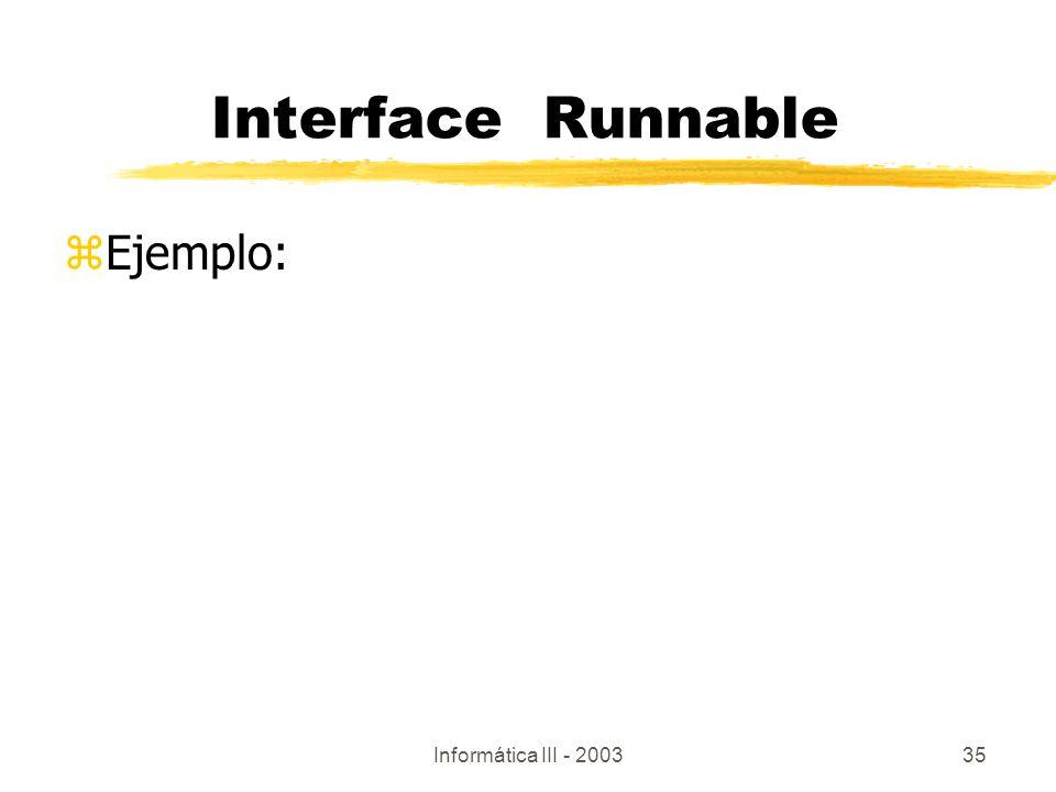Interface Runnable Ejemplo: Informática III - 2003