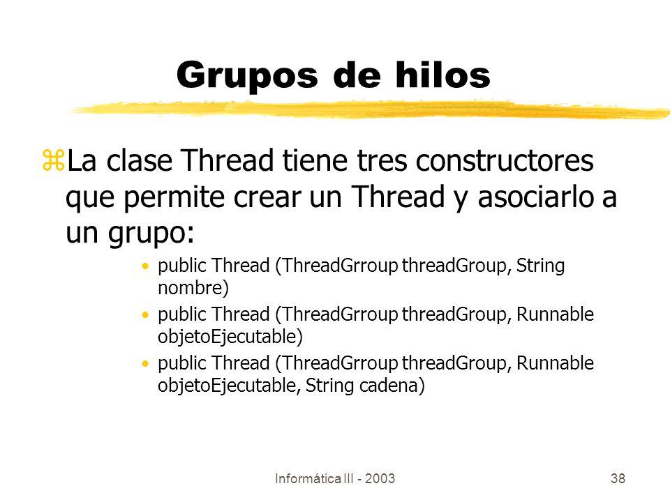 Grupos de hilos La clase Thread tiene tres constructores que permite crear un Thread y asociarlo a un grupo: