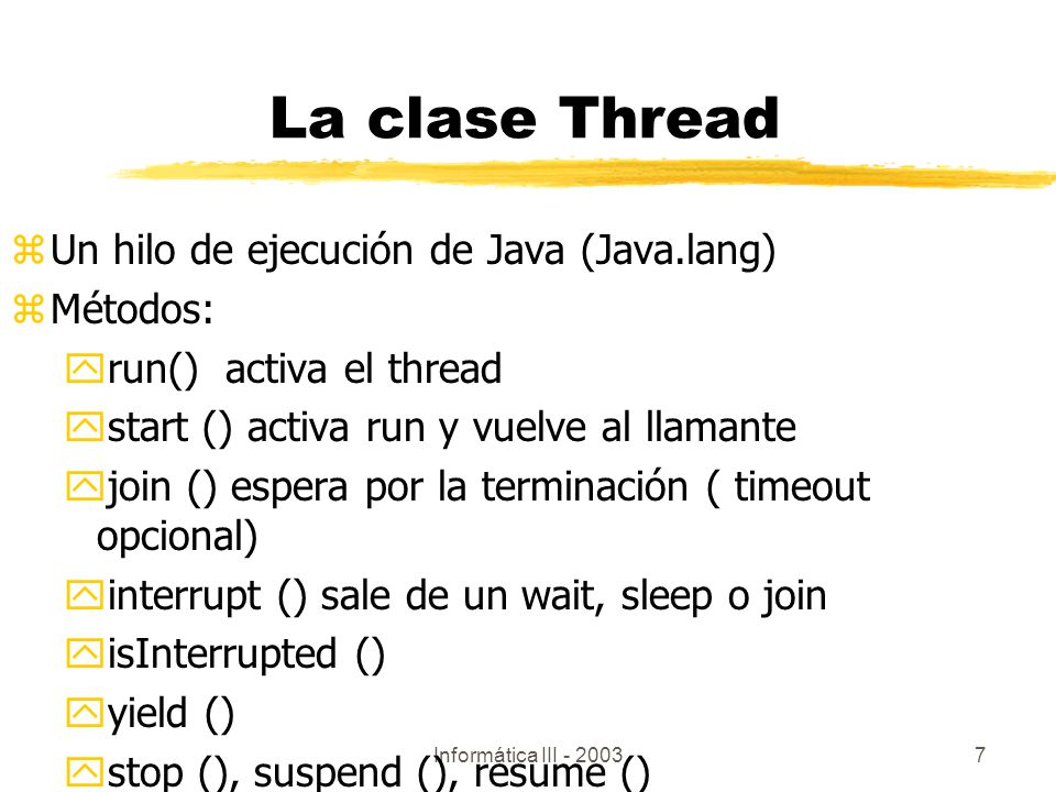 La clase Thread Un hilo de ejecución de Java (Java.lang) Métodos: