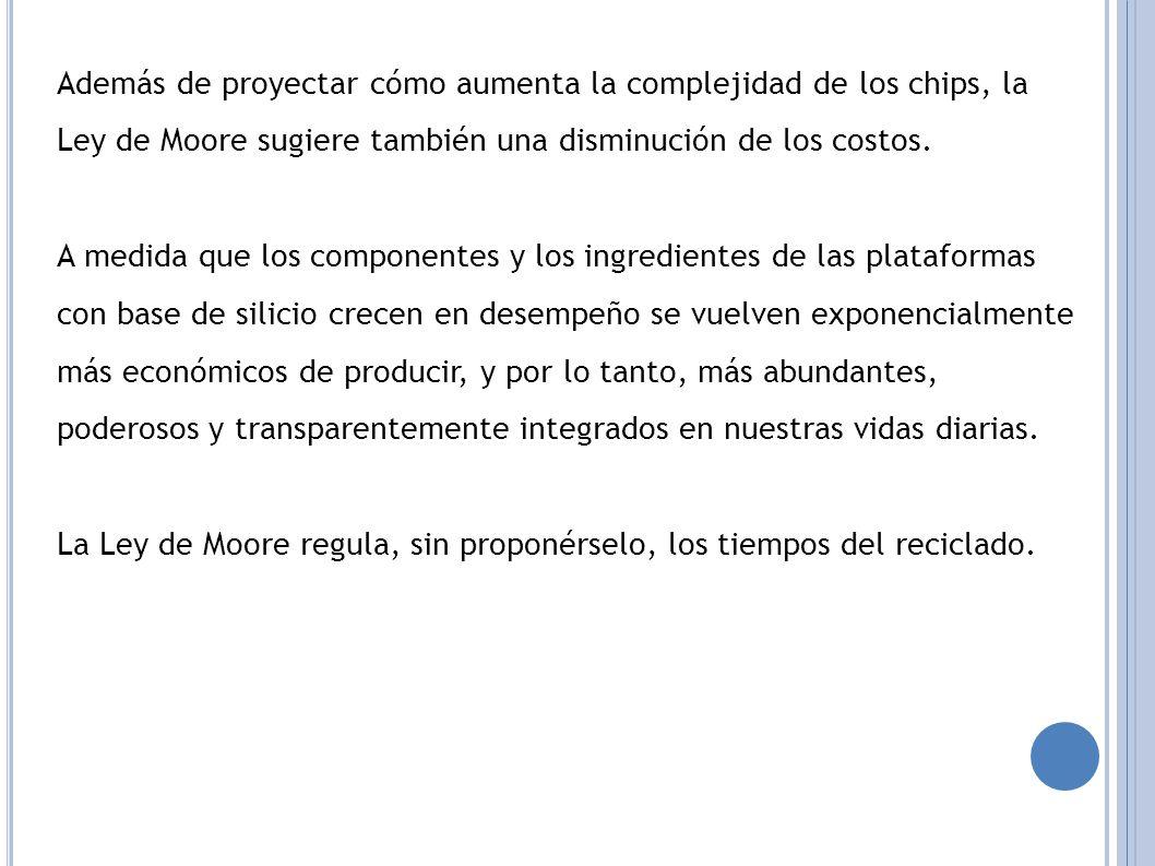 Además de proyectar cómo aumenta la complejidad de los chips, la Ley de Moore sugiere también una disminución de los costos.