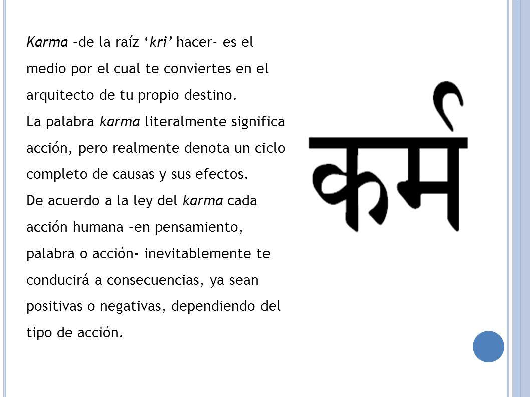 Karma –de la raíz 'kri' hacer- es el medio por el cual te conviertes en el arquitecto de tu propio destino.