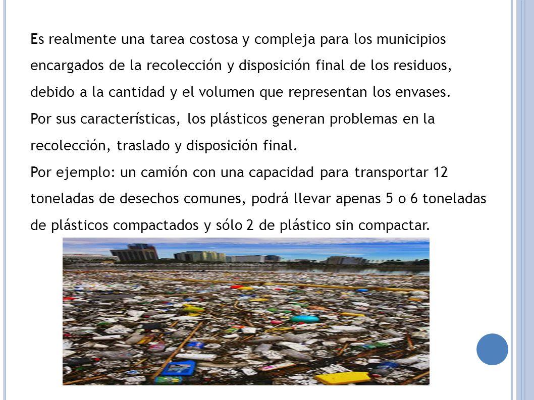 Es realmente una tarea costosa y compleja para los municipios encargados de la recolección y disposición final de los residuos, debido a la cantidad y el volumen que representan los envases.