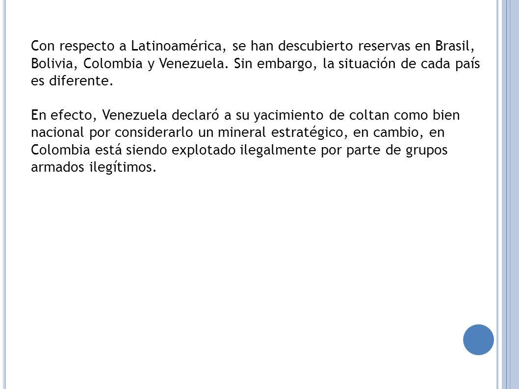 Con respecto a Latinoamérica, se han descubierto reservas en Brasil, Bolivia, Colombia y Venezuela.