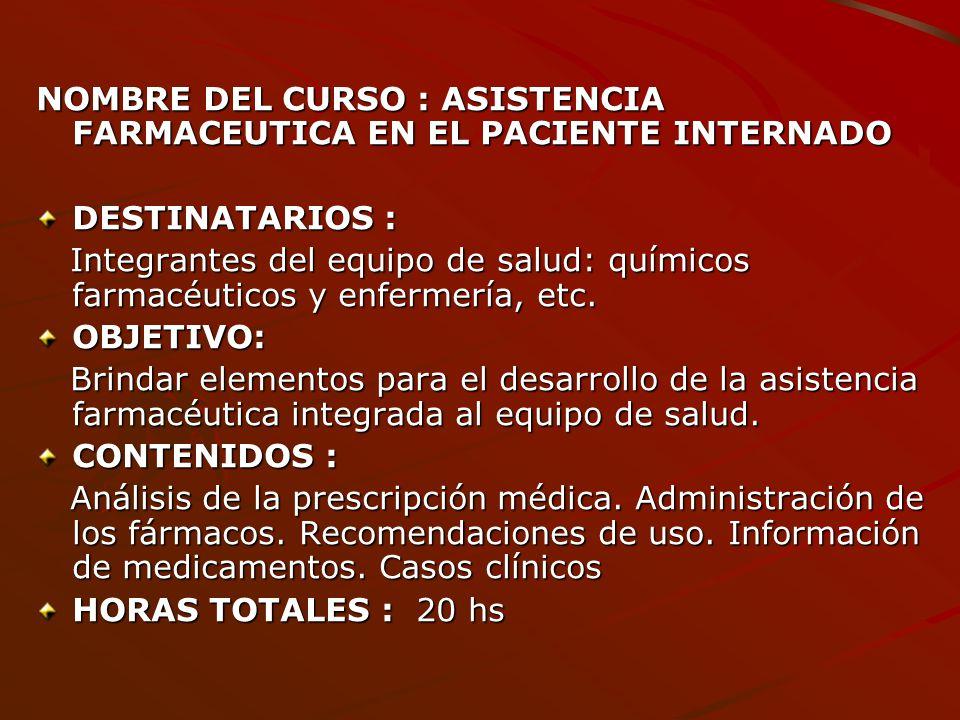 NOMBRE DEL CURSO : ASISTENCIA FARMACEUTICA EN EL PACIENTE INTERNADO