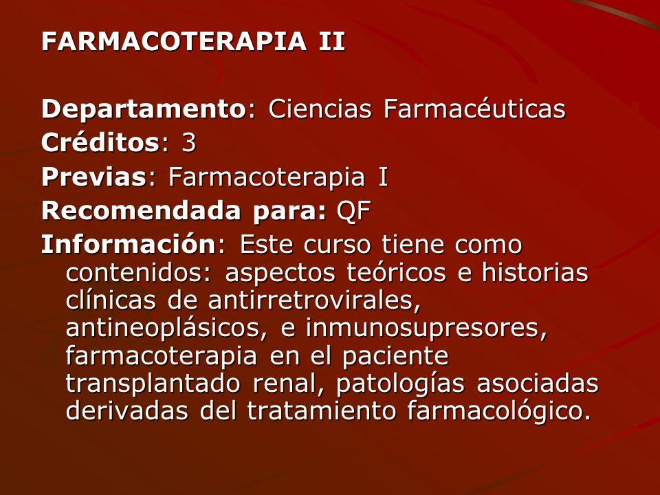 FARMACOTERAPIA II Departamento: Ciencias Farmacéuticas. Créditos: 3. Previas: Farmacoterapia I.