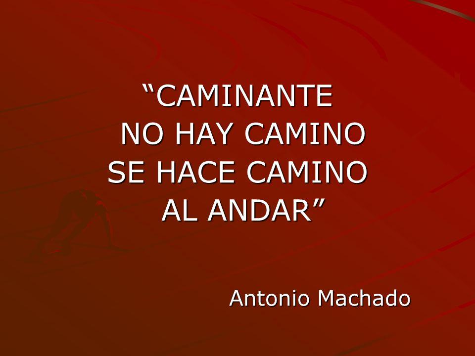 CAMINANTE NO HAY CAMINO SE HACE CAMINO AL ANDAR Antonio Machado