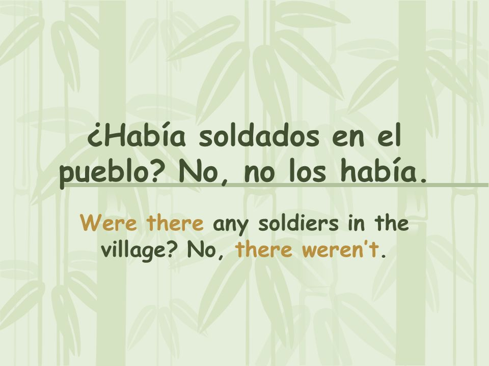 ¿Había soldados en el pueblo No, no los había.