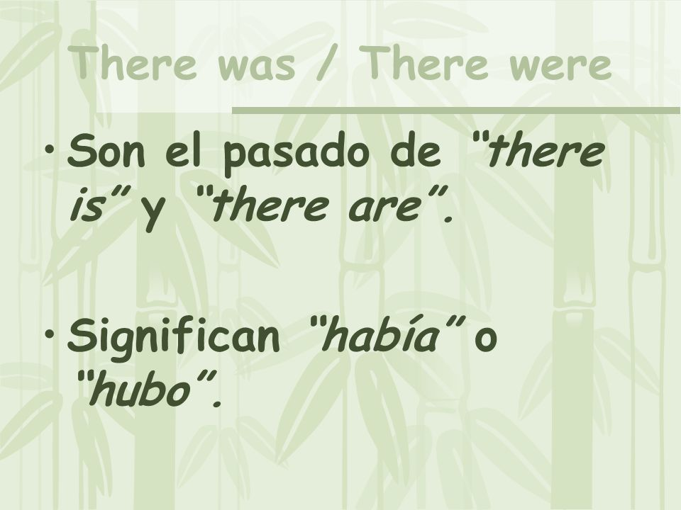 There was / There were Son el pasado de there is y there are . Significan había o hubo .