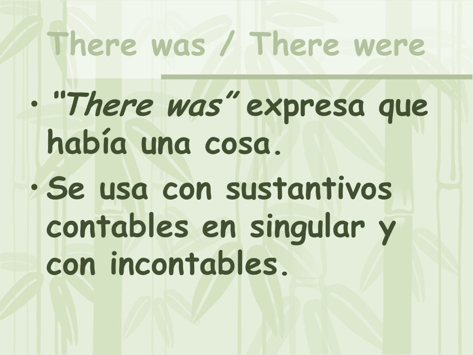 There was / There were There was expresa que había una cosa.