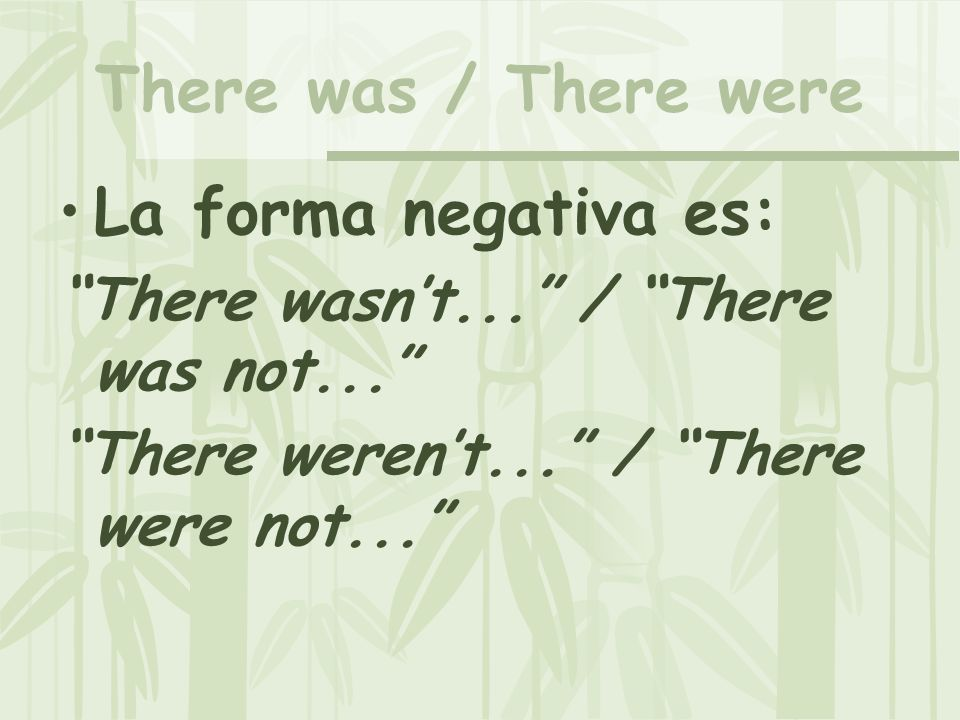 There was / There were La forma negativa es: