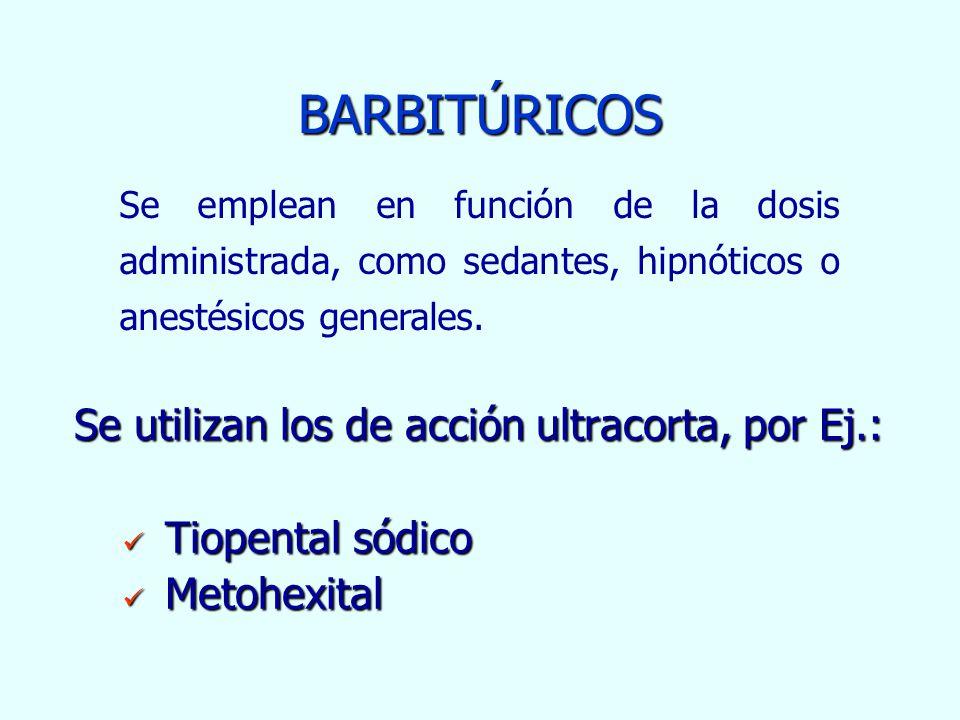 BARBITÚRICOS Se utilizan los de acción ultracorta, por Ej.: