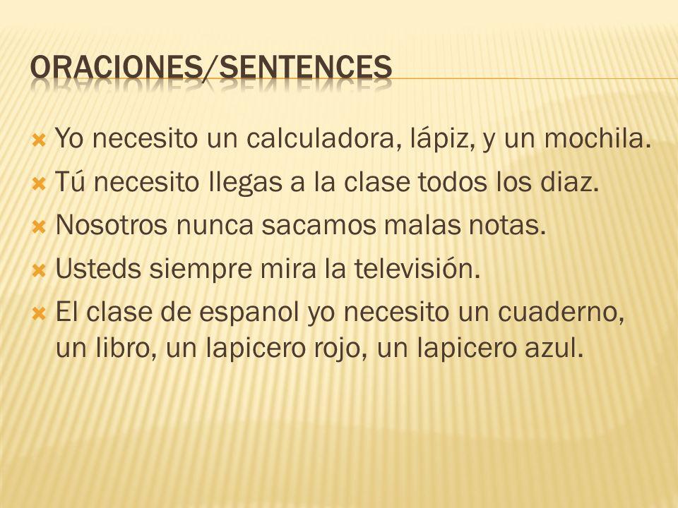Oraciones/sentences Yo necesito un calculadora, lápiz, y un mochila.