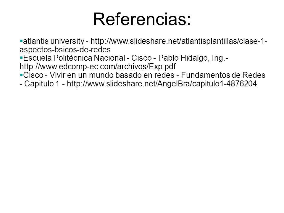 Referencias: atlantis university - http://www.slideshare.net/atlantisplantillas/clase-1-aspectos-bsicos-de-redes.