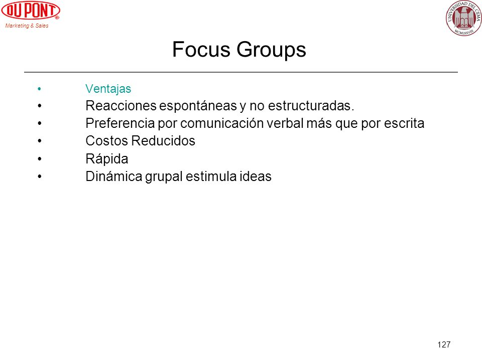 Focus Groups Reacciones espontáneas y no estructuradas.
