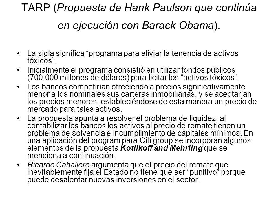 TARP (Propuesta de Hank Paulson que continúa en ejecución con Barack Obama).