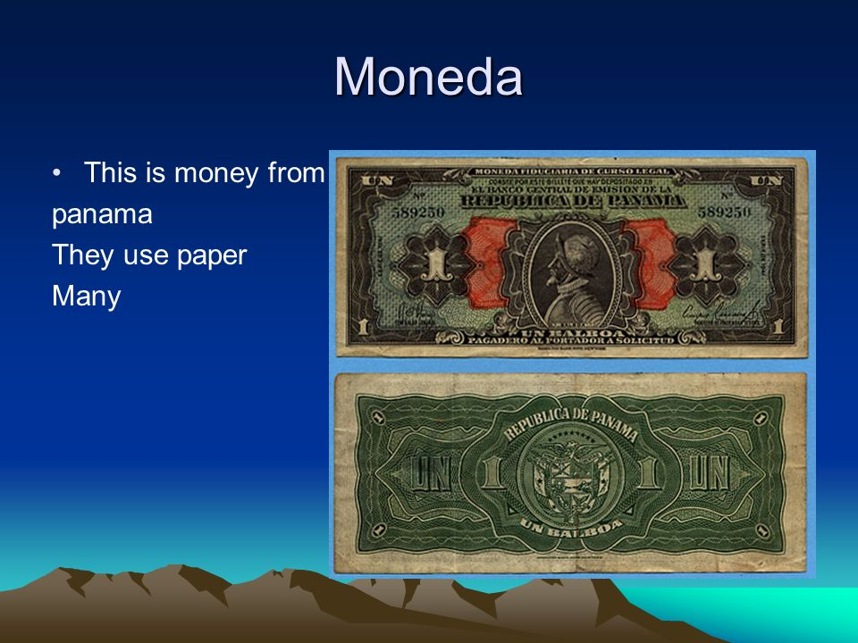 Moneda This is money from panama They use paper Many