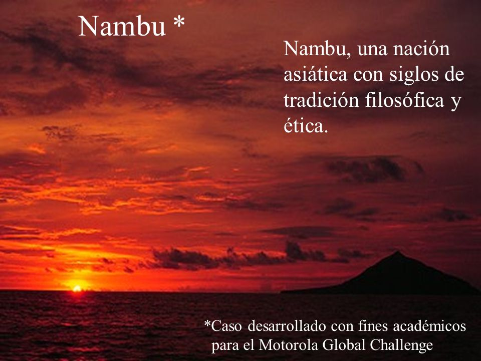 Nambu * Nambu, una nación asiática con siglos de tradición filosófica y ética. *Caso desarrollado con fines académicos.