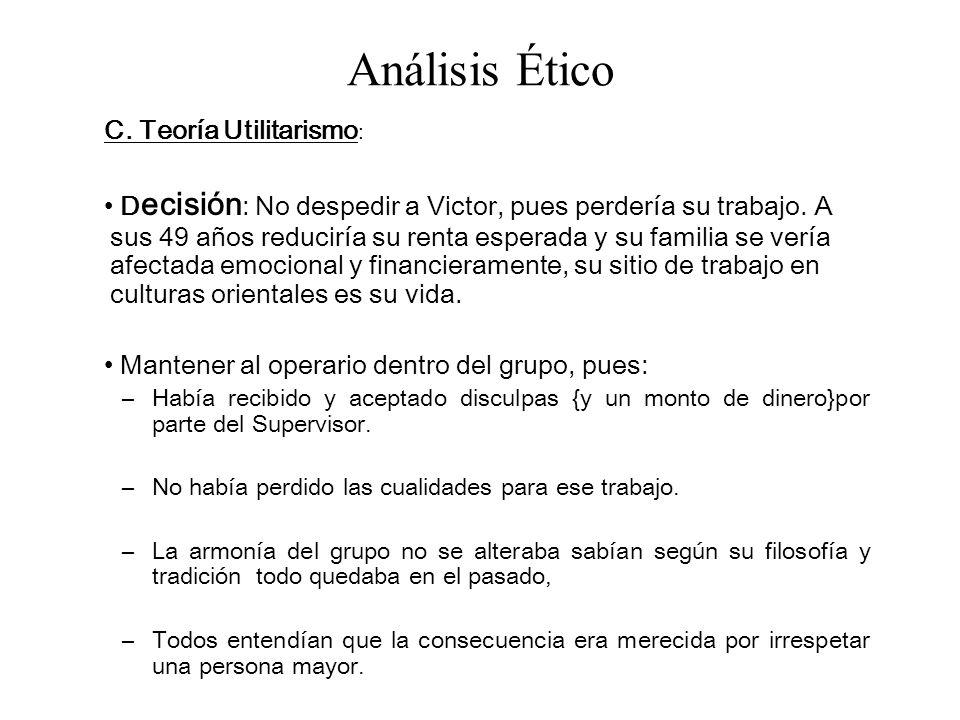 Análisis Ético C. Teoría Utilitarismo: