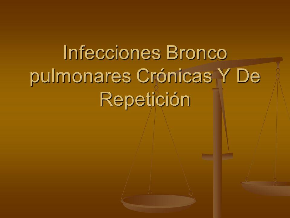 Infecciones Bronco pulmonares Crónicas Y De Repetición