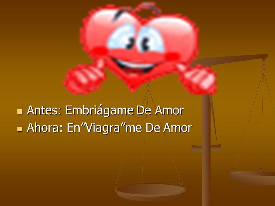 Antes: Embriágame De Amor
