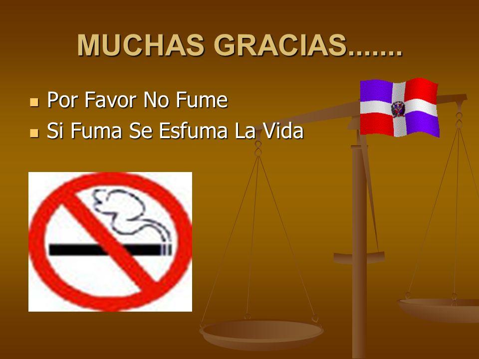 MUCHAS GRACIAS....... Por Favor No Fume Si Fuma Se Esfuma La Vida