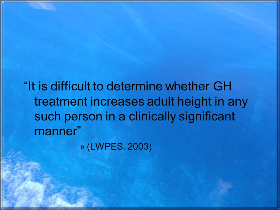 It is difficult to determine whether GH treatment increases adult height in any such person in a clinically significant manner