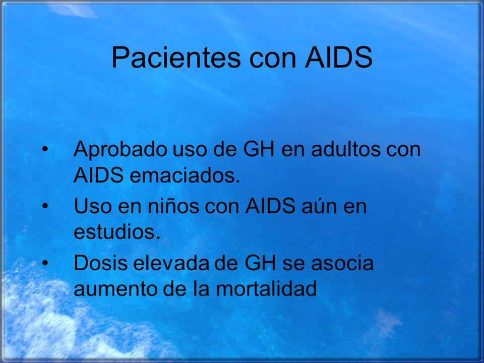 Pacientes con AIDS Aprobado uso de GH en adultos con AIDS emaciados.