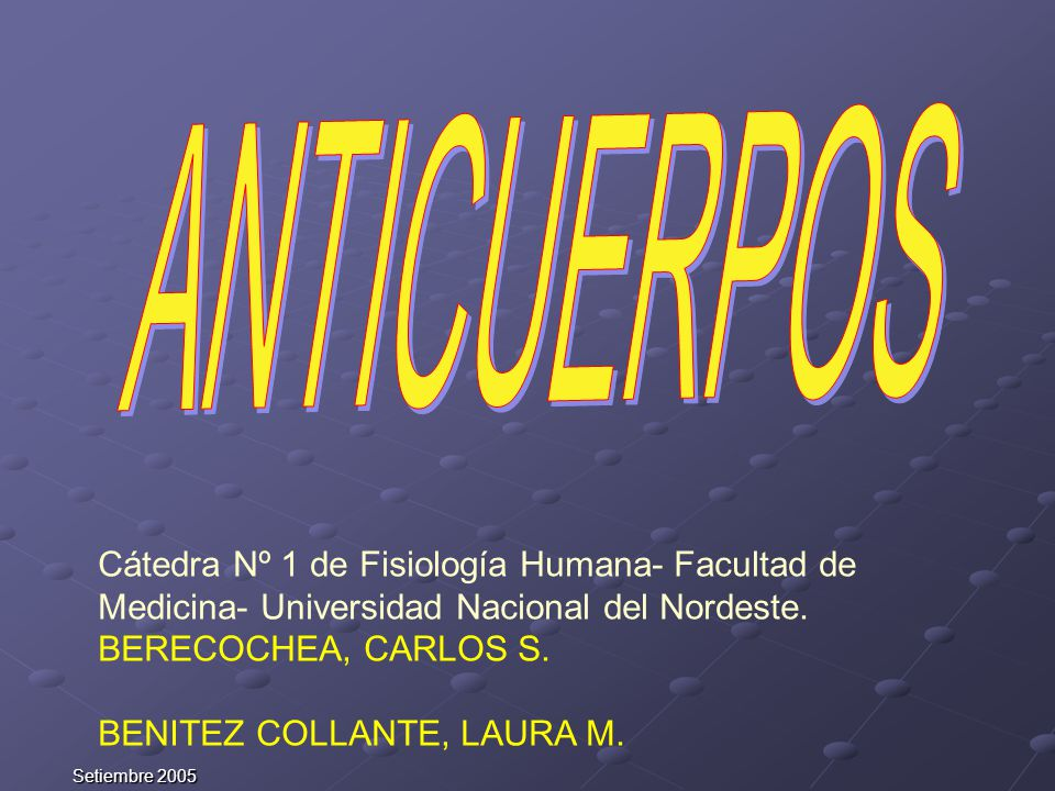 ANTICUERPOS Cátedra Nº 1 de Fisiología Humana- Facultad de Medicina- Universidad Nacional del Nordeste.