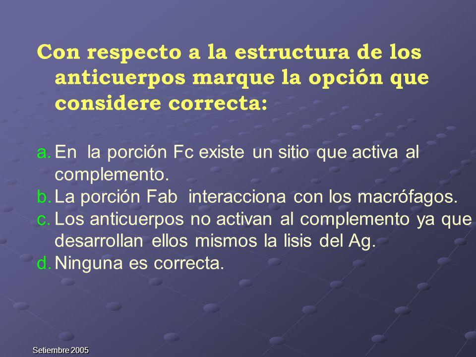 Con respecto a la estructura de los anticuerpos marque la opción que considere correcta: