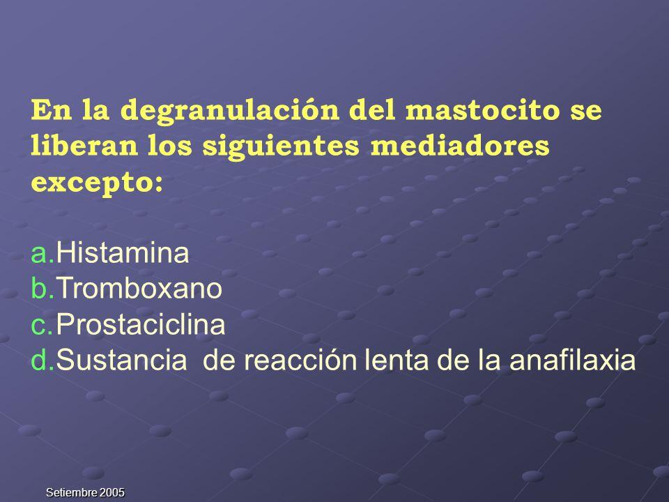 En la degranulación del mastocito se liberan los siguientes mediadores