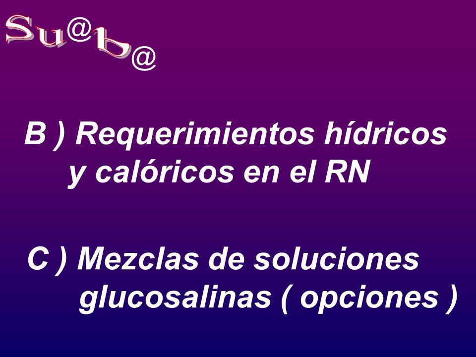 Su b B ) Requerimientos hídricos y calóricos en el RN