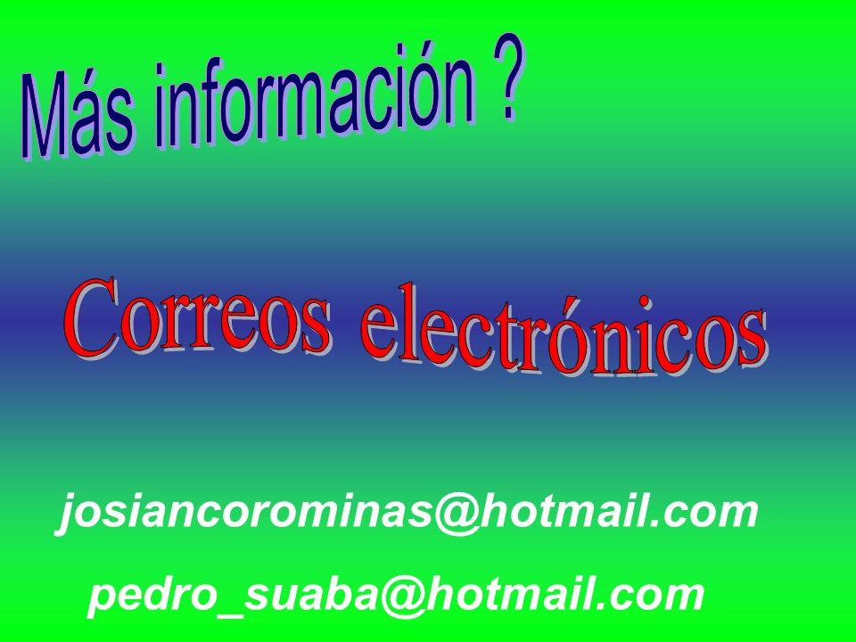 Más información josiancorominas@hotmail.com pedro_suaba@hotmail.com