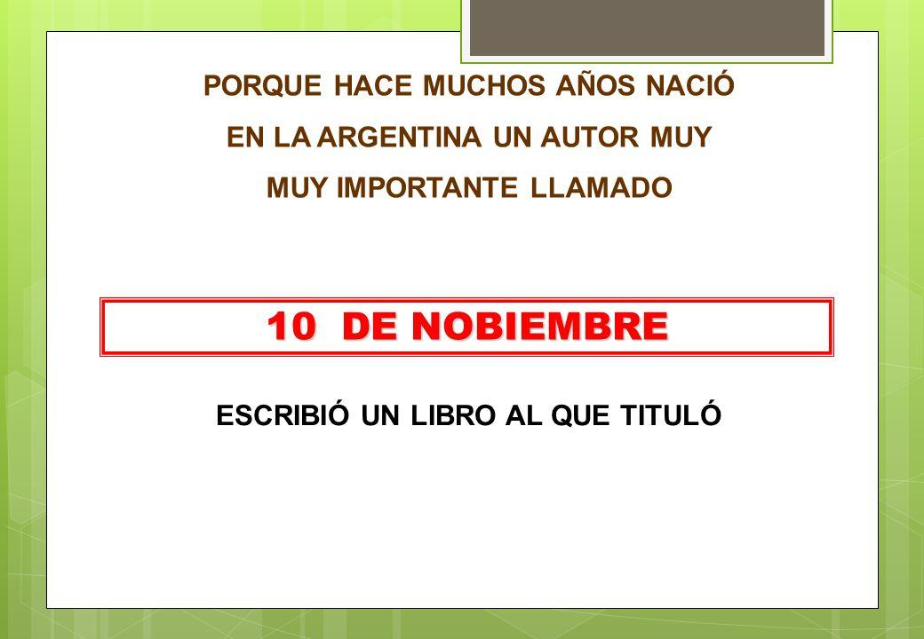 10 DE NOBIEMBRE PORQUE HACE MUCHOS AÑOS NACIÓ