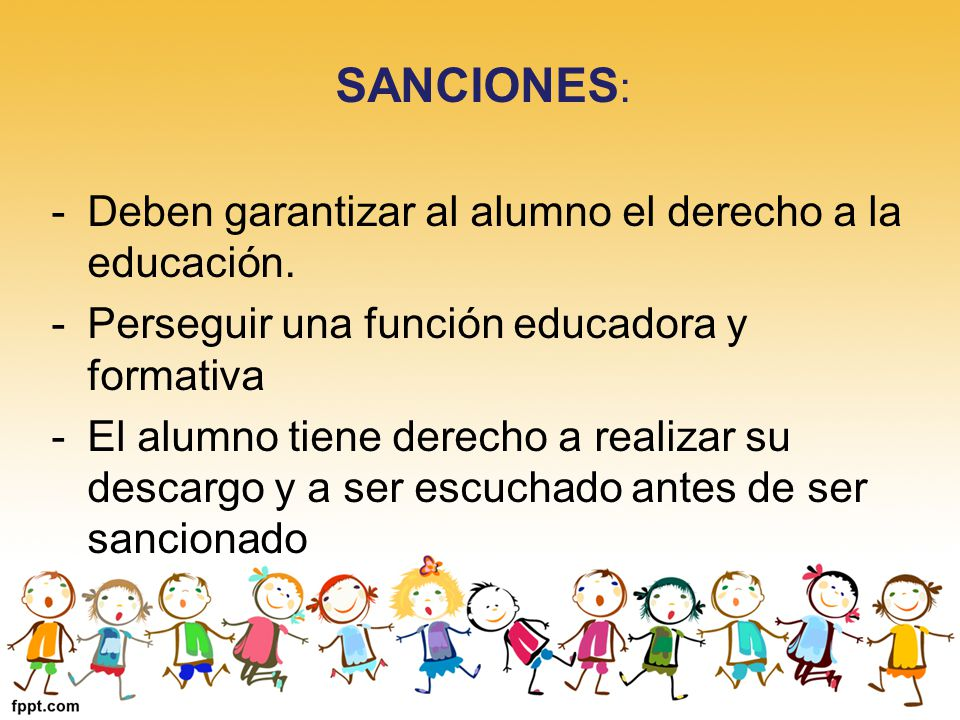 SANCIONES: Deben garantizar al alumno el derecho a la educación.