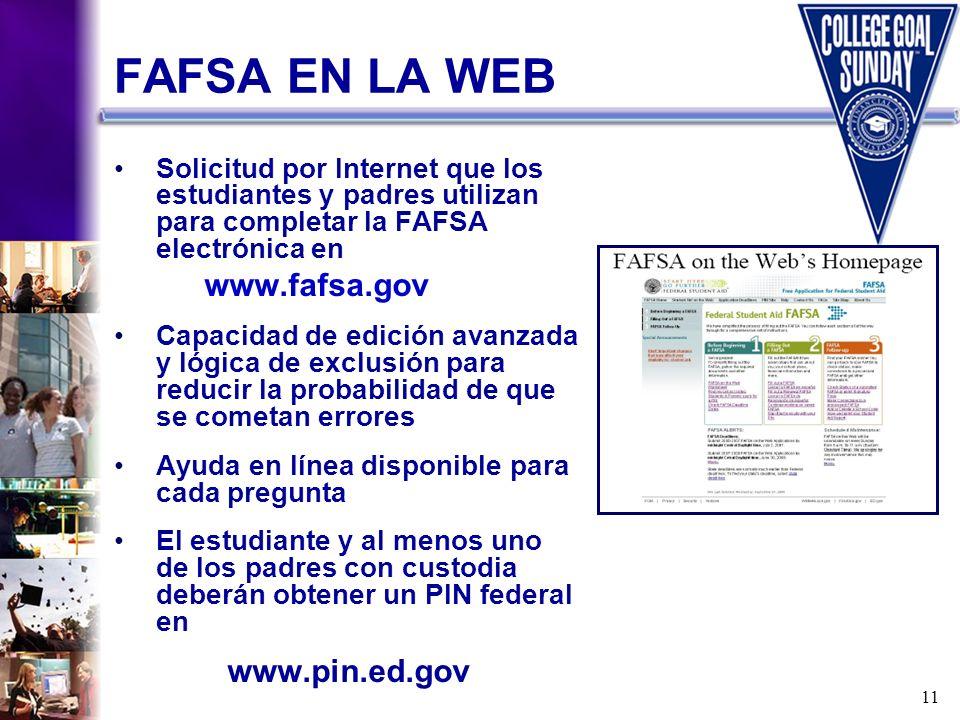 FAFSA EN LA WEB Solicitud por Internet que los estudiantes y padres utilizan para completar la FAFSA electrónica en.