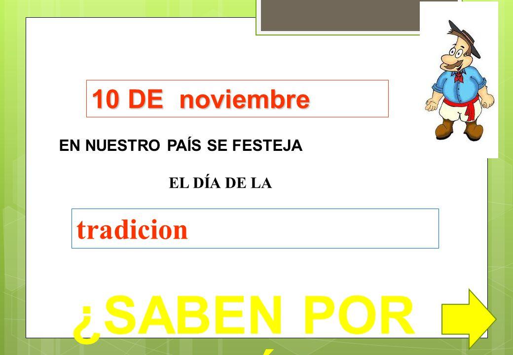 ¿SABEN POR QUÉ tradicion 10 DE noviembre EN NUESTRO PAÍS SE FESTEJA