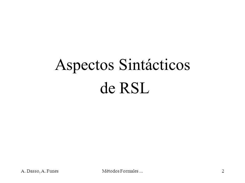 Aspectos Sintácticos de RSL A. Dasso, A. Funes Métodos Formales ...