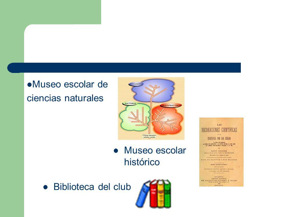Museo escolar de ciencias naturales Museo escolar histórico Biblioteca del club