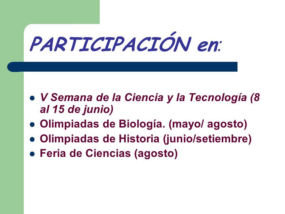 PARTICIPACIÓN en: V Semana de la Ciencia y la Tecnología (8 al 15 de junio) Olimpiadas de Biología. (mayo/ agosto)
