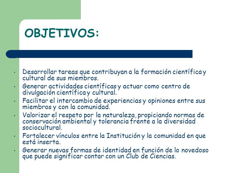 OBJETIVOS: Desarrollar tareas que contribuyan a la formación científica y cultural de sus miembros.