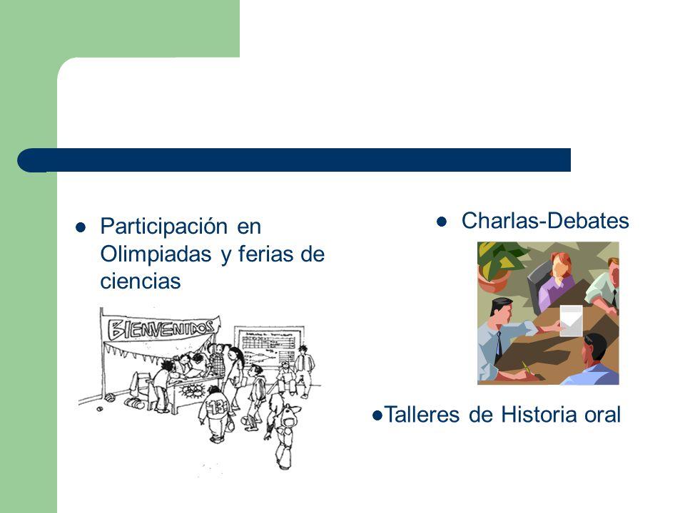 Charlas-Debates Participación en Olimpiadas y ferias de ciencias Talleres de Historia oral