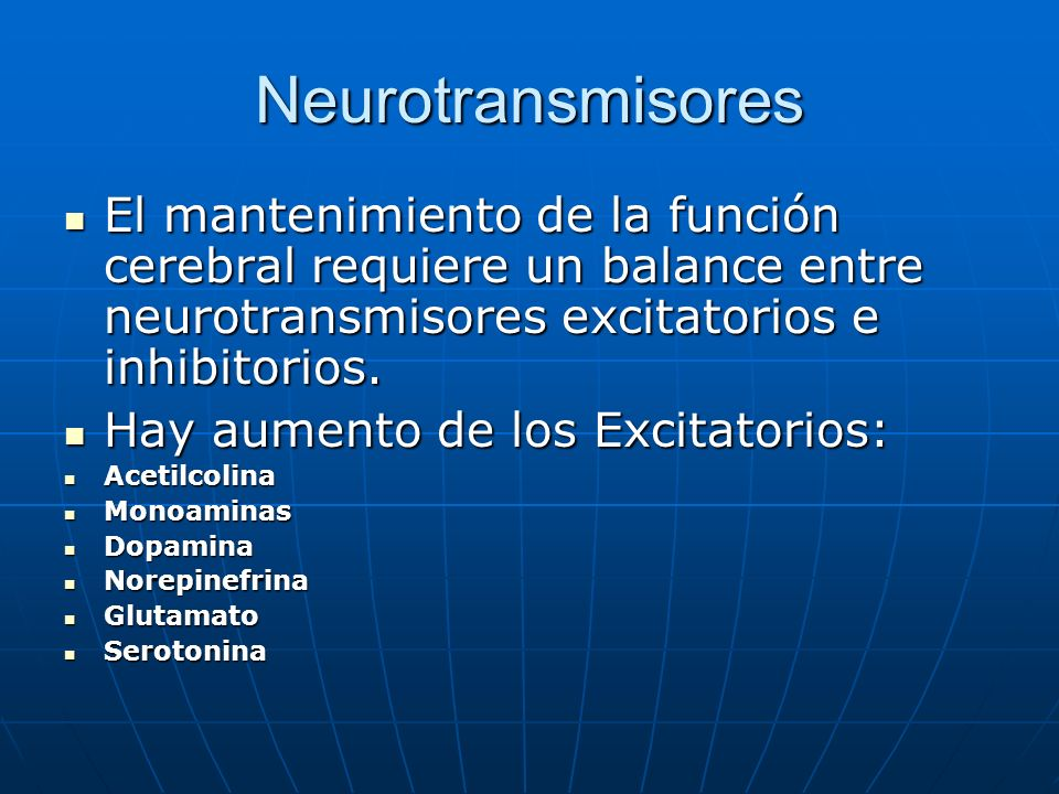 Neurotransmisores El mantenimiento de la función cerebral requiere un balance entre neurotransmisores excitatorios e inhibitorios.