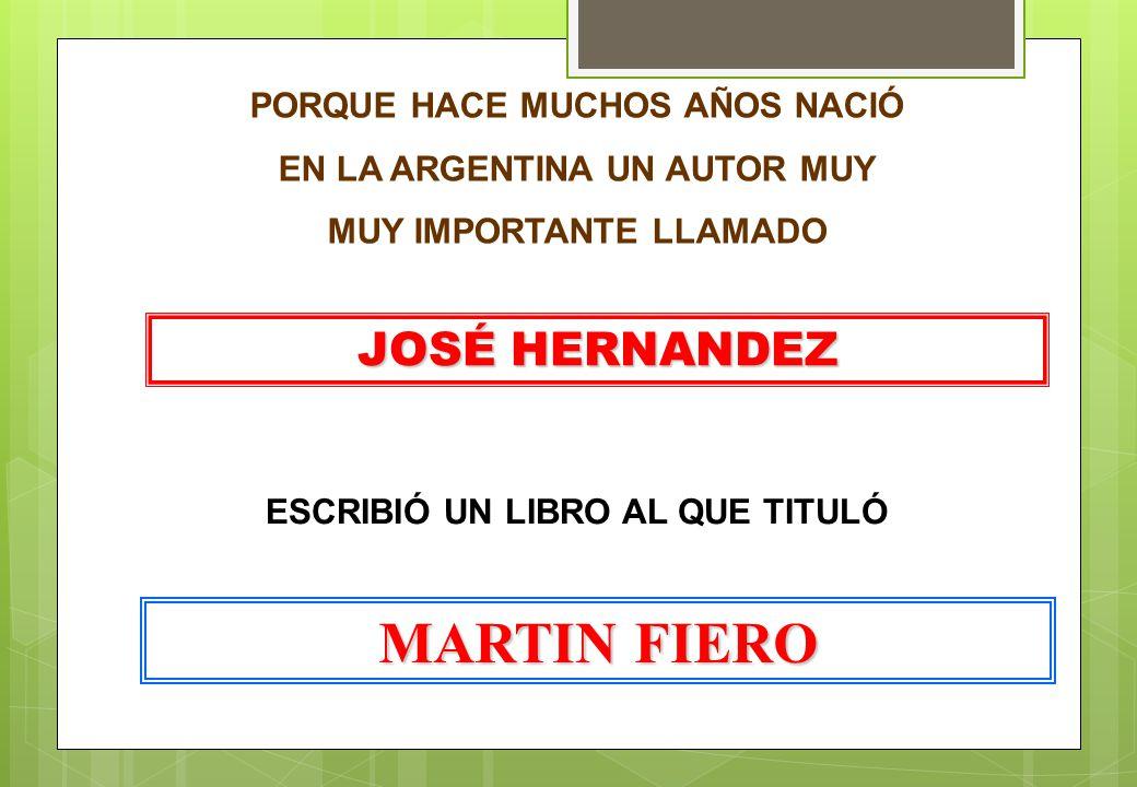 MARTIN FIERO JOSÉ HERNANDEZ PORQUE HACE MUCHOS AÑOS NACIÓ