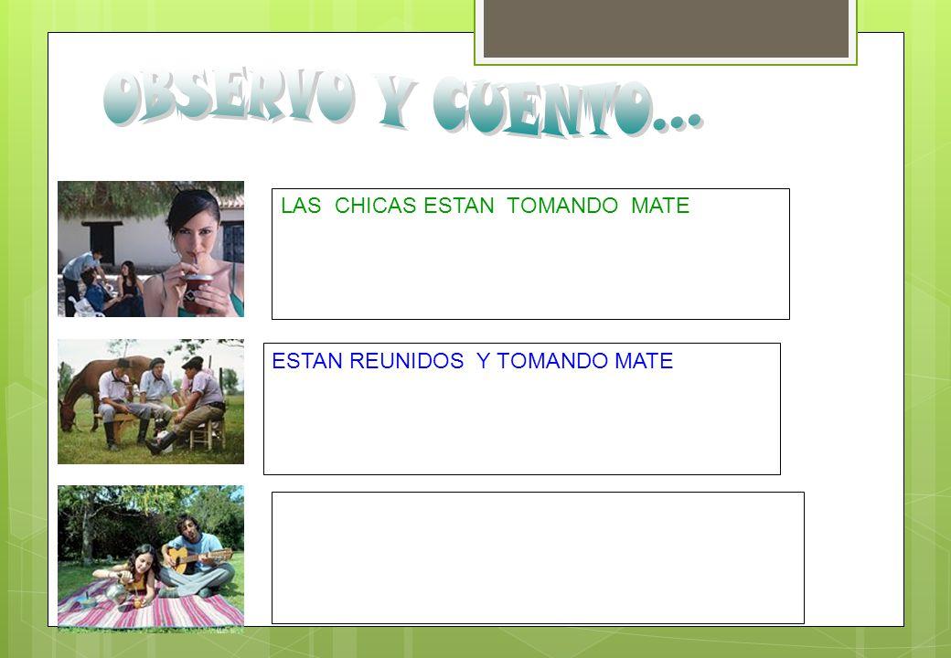 OBSERVO Y CUENTO... LAS CHICAS ESTAN TOMANDO MATE
