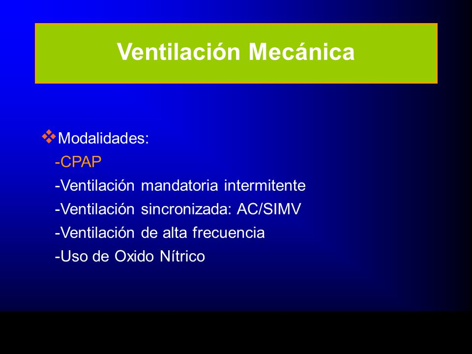 Ventilación Mecánica Modalidades: -CPAP