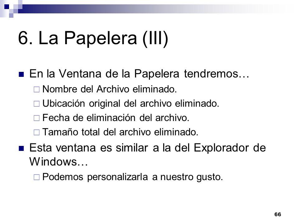 6. La Papelera (III) En la Ventana de la Papelera tendremos…