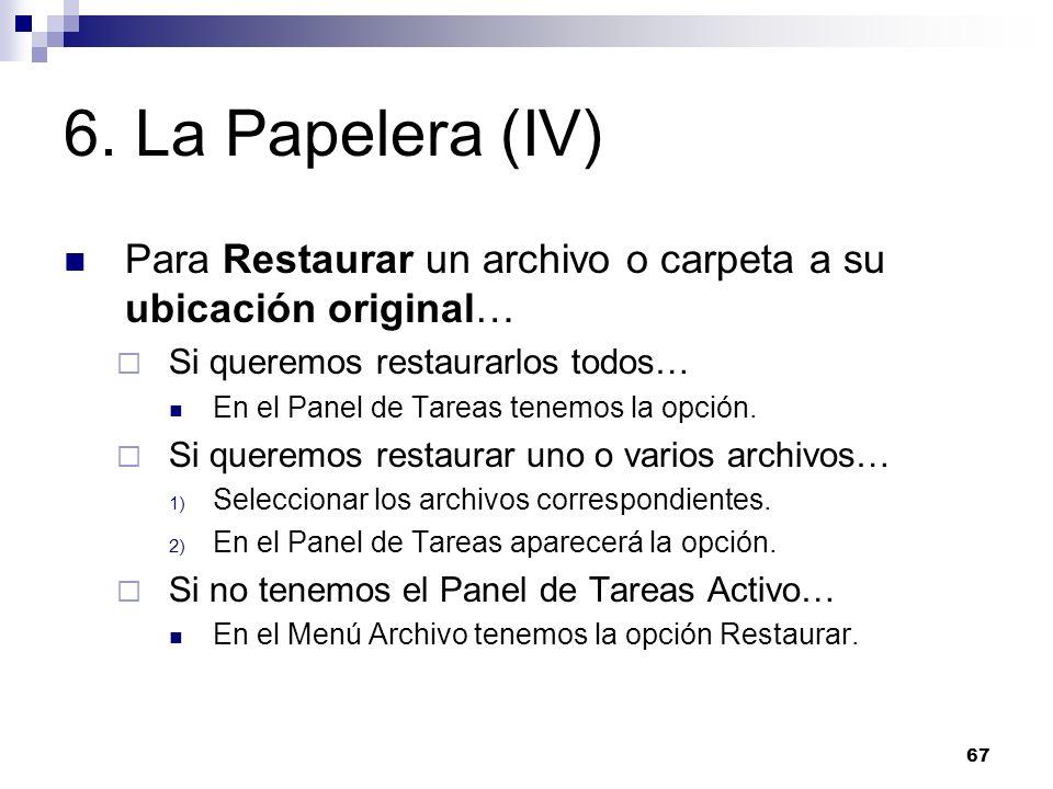 6. La Papelera (IV) Para Restaurar un archivo o carpeta a su ubicación original… Si queremos restaurarlos todos…