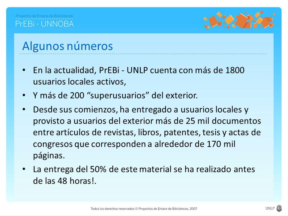 Algunos números En la actualidad, PrEBi - UNLP cuenta con más de 1800 usuarios locales activos, Y más de 200 superusuarios del exterior.