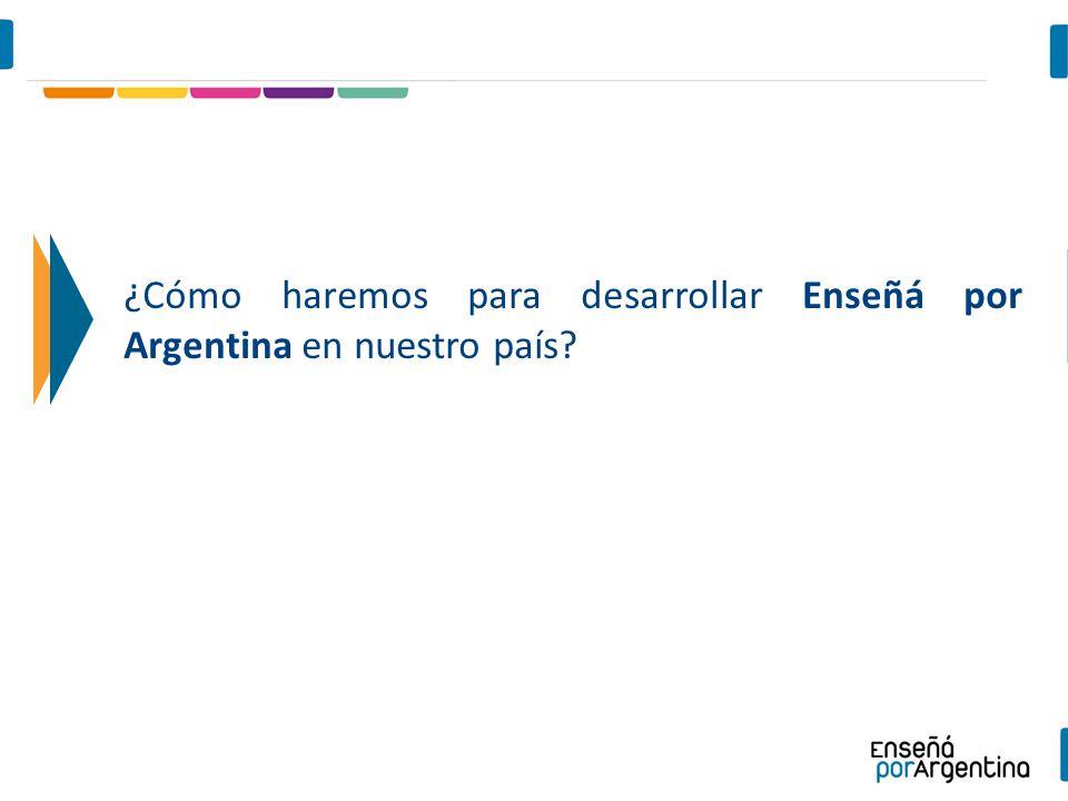 ¿Cómo haremos para desarrollar Enseñá por Argentina en nuestro país