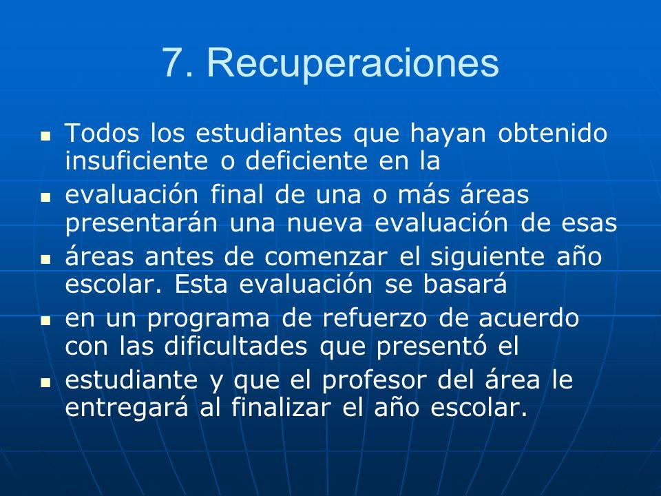 7. Recuperaciones Todos los estudiantes que hayan obtenido insuficiente o deficiente en la.